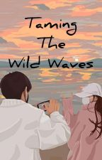 Taming the Wild Waves  Rivera Series#2 by MinionWithHerBell