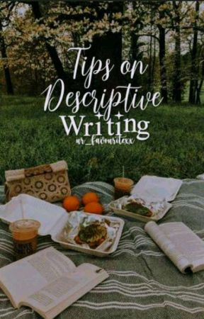 Tips on Descriptive Writing by ur_favouritexx