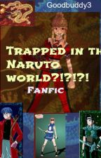 Trapped In The Naruto World?!?!?! (Not to be continued) by Mika_Hanabira