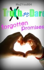 Truth Or Dare: Forgotten Promises by me2you804