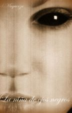 La niña de ojos negros by BookextraLover