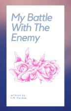 My Battle With The Enemy by IMPerdue