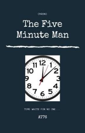 The 5 Minute Man by AtaraxianBoi76
