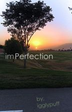 imPerfection (Under Editing) by igglypuff