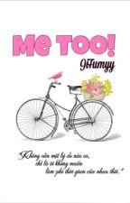[Truyện ngắn] ME, TOO! by JiFumyy_DBH