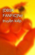 [DBSK FANFIC]Nợ truyền kiếp by 0212Sagittarius