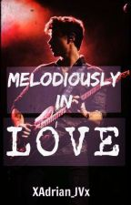 Melodiously In Love [ *On Hold* ] by AdrianJaylenValencia