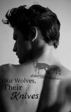Our Wolves, Their Knives  by raressity