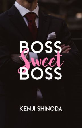 Boss Sweet Boss | MxM by KenjiShinoda