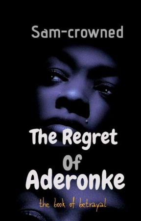 The Regret of Aderonke ✅ by Sam-crowned
