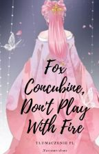 Fox Concubine, Don't Play With Fire by Natsume-domo