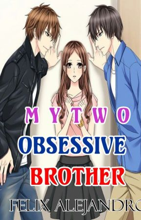 My Two Obsessive Brothers (SPG) by Felix_Alejandro16