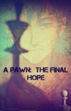 A Pawn: The Final Hope by jungle321jungle