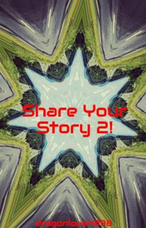 Share Your Story 2! [Requests Open] by dragonlover098