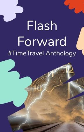 Flash Forward - WattpadTimeTravel Anthology by WattpadTimeTravel