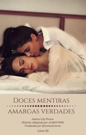 Doces Mentiras Amargas Verdades - Livros III by NinaMSimonE