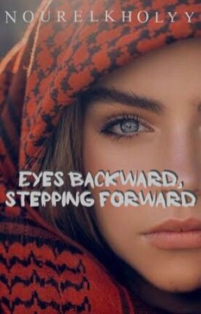 Eyes backward, stepping forward  by nourelkholyy