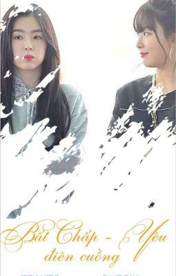 Đọc truyện [Seulrene][Chuyển ver]Bất Chấp-Yêu Điên Cuồng