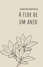 A Flor de um Anjo by Barbogabi