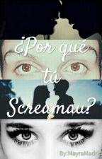 ¿Por qué tú Screamau? by MayraMadrid
