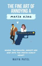 The Fine Art Of Annoying A Mafia King  by _hope26