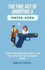 The Fine Art Of Annoying A Mafia King  by naiyapatel26