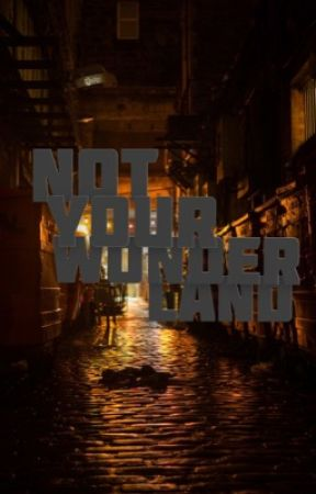 Not Your Wonderland by tatemwritesstuff