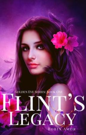 Flint's Legacy (Golden Eye Series: Book 1) by GuiltyFlower