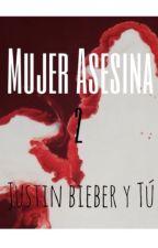 Mujer Asesina 2 ( Justin Bieber y Tú ) by MDBIEBER