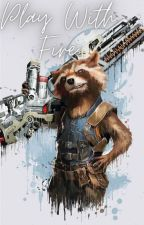Play With Fire - Rocket Raccoon x reader by Jenny_is_pretzel