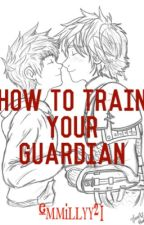 How To Train Your Guardian {Hijack} by jack_punzel