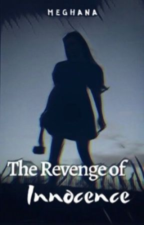 The Revenge of Innocence  by baddiexmegh