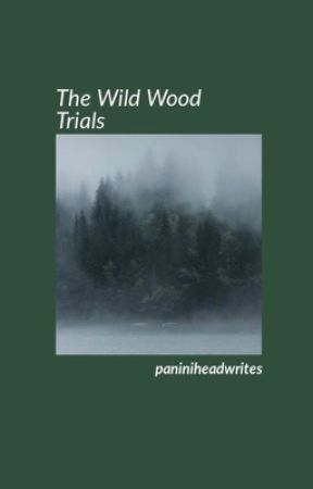 The Wildwood Trials  by Paniniheadwrites