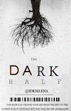 The Dark Half. by IdkxElena