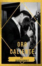 Oro Caliente | 18 + by DiosasOrbit