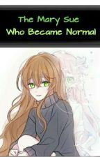 The Mary Sue Who Became Normal by THANATOS_KathPlays_