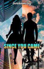 Since You Came by loveleesmiley13