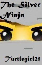 The Silver Ninja (A Lego Ninjago fanfic) by TurtleGirl21