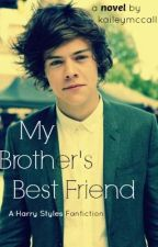 My Brother's Best Friend (Harry Styles Fanfiction) by kaileymccall