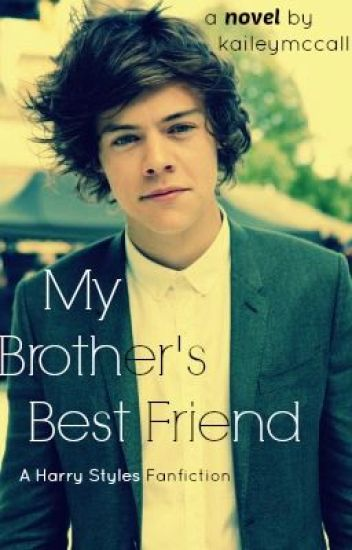 My Brother's Best Friend (Harry Styles Fanfiction)