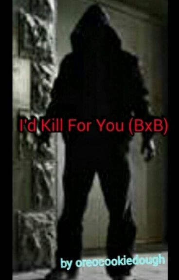 I'd Kill For You (BXB)