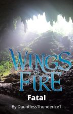 Fatal - A Wings Of Fire Fanfiction by DauntlessThunderIce1
