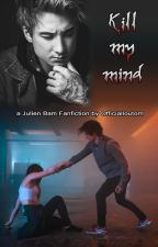Kill My Mind - a Julien Bam Fanfiction by Officialloutom