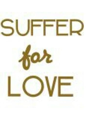 Suffer for Love
