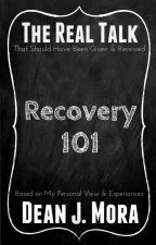 The Real Talk: Recovery 101 by DeanJMora
