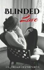 Blinded Love (EXO Sehun FF) by Oh_SehunUniverse94