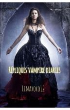 Répliques Vampire Diaries by Lxoxo12