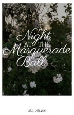 A Night At The Masquerade Ball by ald_081400