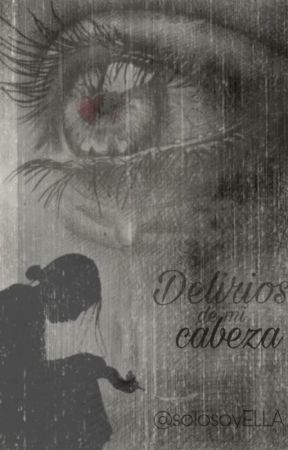 Delirios de mi cabeza. by solosoyELLA