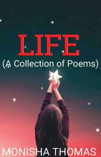 Life (A Collection Of Poems) by monisha_thomas